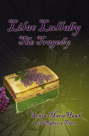 Lilac Lullaby The Tragedy by Sonja Marie Hawk