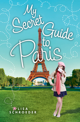 My Secret Guide to Paris by Lisa Schroeder — Reviews, Discussion ...: https://www.goodreads.com/book/show/22749518-my-secret-guide-to-paris