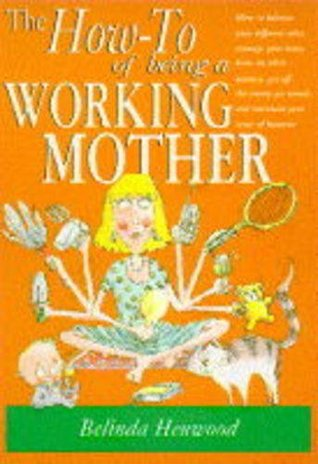 The How To Of Being A Working Mother Belinda Henwood