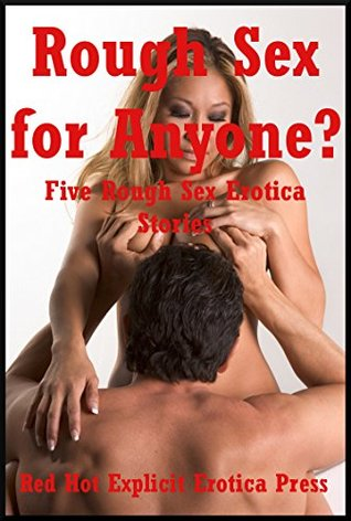 Rough Sex for Anyone? Five Rough Sex Erotica Stories Amy Dupont