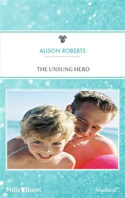 The Unsung Hero (The Heart of a Rebel, #2) Alison Roberts