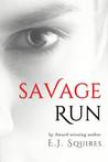 Savage Run by E.J. Squires