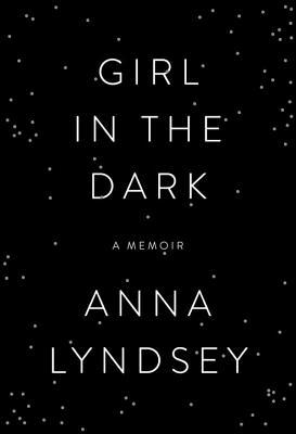 Girl in the Dark: A Memoir
