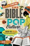 All You Want to Know about the Bible in Pop Culture: Finding Our Creator in Superheroes, Prince Charming, and Other Modern Marvels