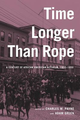 Time Longer Than Rope: A Century of African American Activism, 1850-1950 Diane Rubenstein