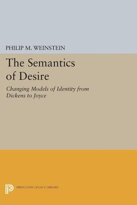 The Semantics of Desire: Changing Models of Identity from Dickens to Joyce Philip M Weinstein