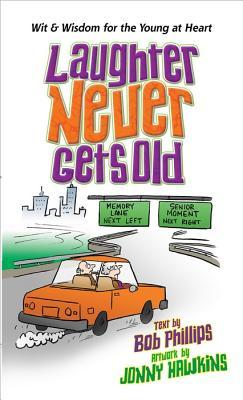 Laughter Never Gets Old: Wisdom and Wit for the Young at Heart  by  Bob Phillips