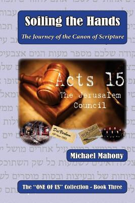 Soiling the Hands: The Journey of the Canon of Scripture  by  Michael Mahony