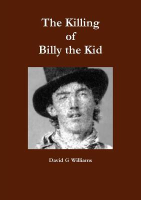 The Killing of Billy the Kid  by  David G.  Williams