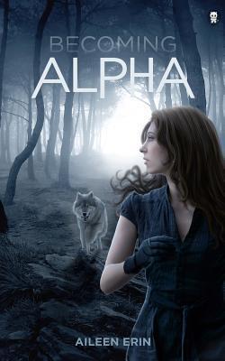 Becoming Alpha: 1 (Alpha Girl)