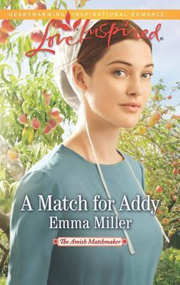 A Match for Addy (Mills & Boon Love Inspired) (The Amish Matchmaker - Book 1) Emma  Miller