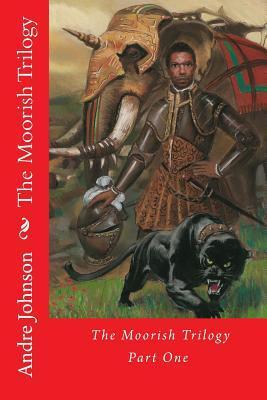 The Moorish Trilogy: Part One  by  Andre I. Johnson