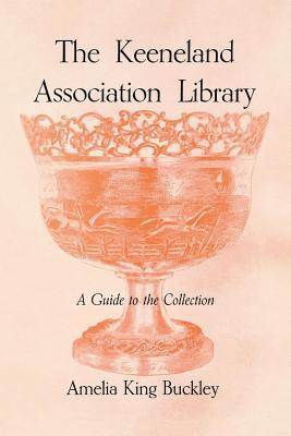 The Keeneland Association Library: A Guide to the Collection  by  Amelia King Buckley