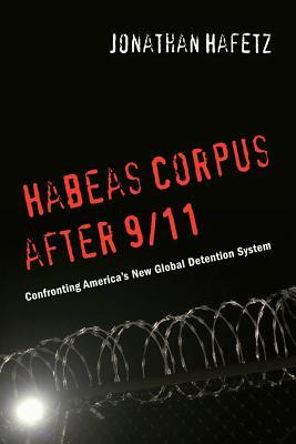 Habeas Corpus After 9/11 by Jonathan Hafetz