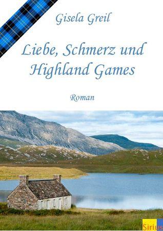 Liebe Schmerz und Highland Games Gisela Greil