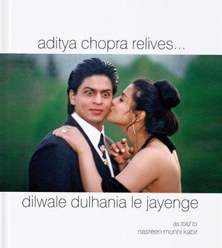 Aditya Chopra Relives... Dilwale Dulhania Le Jayenge  by  Aditya Chopra