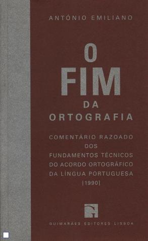 O Fim da Ortografia  by  António Emiliano