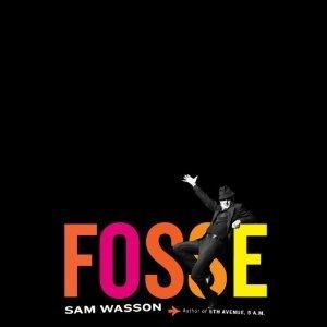 Fosse  by  Sam Wasson