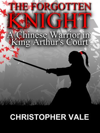 The Forgotten Knight: A Chinese Warrior in King Arthur's Court