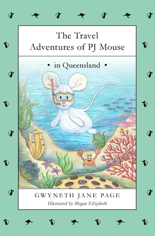 The Travel Adventures of PJ Mouse - In Queensland by Gwyneth Jane Page