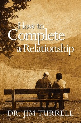 How to Complete a Relationship Dr. Jim Turrell