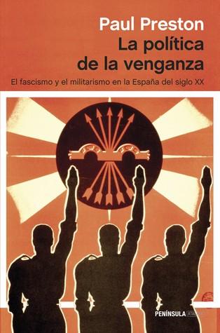 La política de la venganza. El fascismo y el militarismo en la España del siglo XX  by  Paul Preston