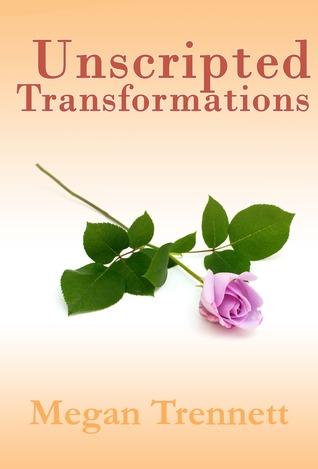 Unscripted Transformations Megan Trennett