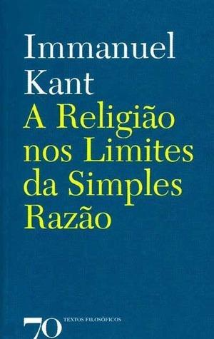A Religião nos Limites da Simples Razão Immanuel Kant