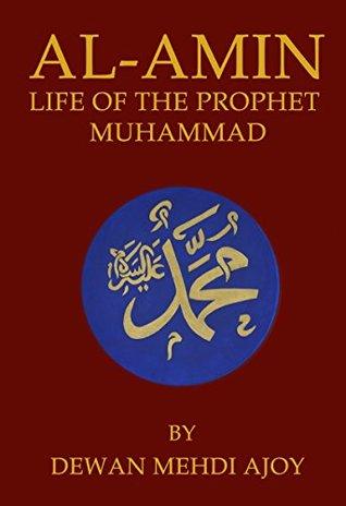 AL-AMIN: Life of the Prophet Muhammad (Rise of Islam Book 1) Dewan Mehdi Ajoy