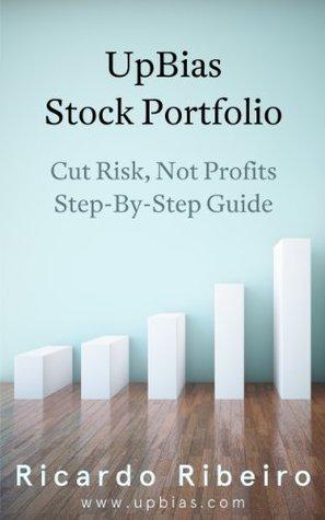 UpBias Stock Portfolio: Cut Risk, Not Profits Step-By-Step Guide Ricardo Ribeiro