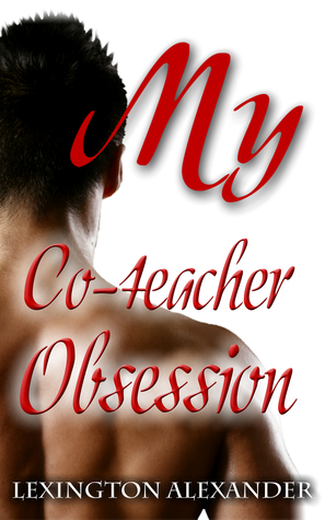 My Co-teacher Obsession by Lexington Alexander