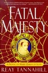 Fatal Majesty: A Novel of Mary, Queen of Scots