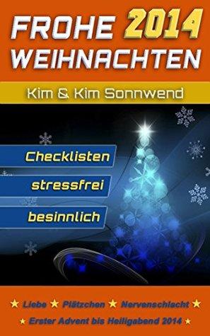 Frohe Weihnachten 2014: Advent bis Heiligabend - Adventszeit und Fest ohne Stress Kim Sonnwend