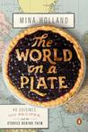 The World on a Plate: 40 Cuisines, 100 Recipes, and the Stories Behind Them