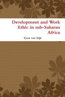 Development and Work Ethic in Sub-Saharan Africa Toon van Eijk