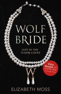 Wolf Bride (Lust in the Tudor Court, #1)
