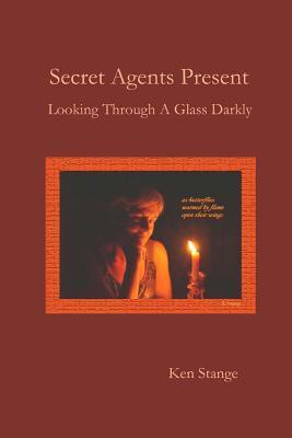 Secret Agents Present: Looking Through a Glass Darkly  by  Ken Stange