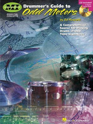 Drummers Guide to Odd Meters: A Comprehensive Source for Playing Drums in Odd Time Signatures  by  Ed Roscetti