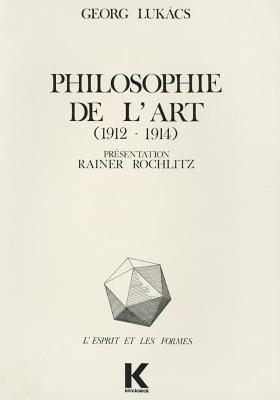 Philosophie de LArt (1912-1914): Premiers Ecrits Sur LEsthetique György Lukács