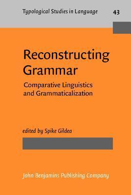 Reconstructing Grammar: Comparative Linguistics And Grammaticalization Spike Gildea