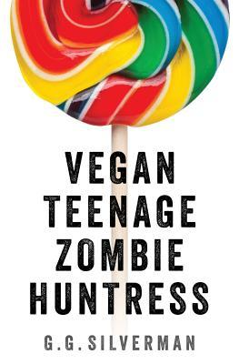 Vegan Teenage Zombie Huntress by G.G. Silverman