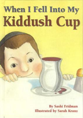 When I Fell Into My Kiddush Cup: A Shabbat Table Adventure  by  Sashi Fridman