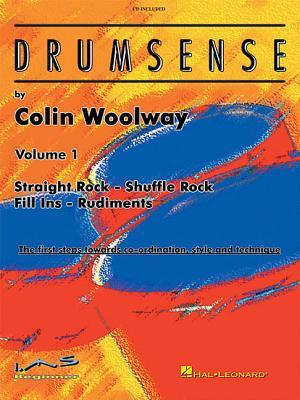 Drumsense, Volume 1: Straight Rock - Shuffle Rock - Fill Ins - Rudiments: The First Steps Towards Co-Ordination, Style, and Technique [With CD Colin Woolway