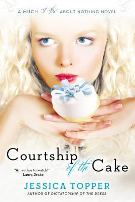 "Courtship of the Cake (Much ""I Do"" About Nothing, #2)"