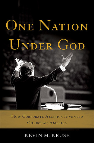 How Corporate America Invented Christian America - Kevin M. Kruse
