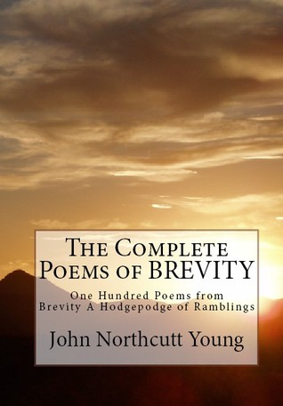 The Complete Poems of BREVITY by John Northcutt Young