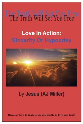 Love In Action: Sincerity Or Hypocrisy  by  Jesus (AJ Miller)