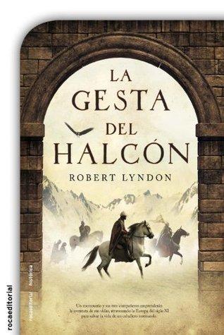 La gesta del halcón (Novela Historica (roca)) Robert Lyndon