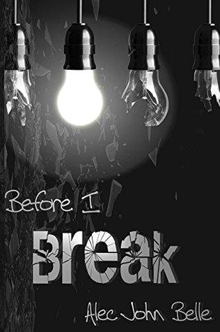 Before I Break (Before I Break, #1)  by  Alec John Belle