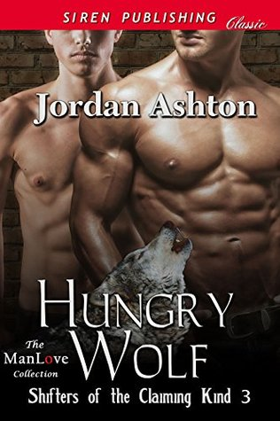 Hungry Wolf [Shifters of the Claiming Kind 3] Jordan Ashton